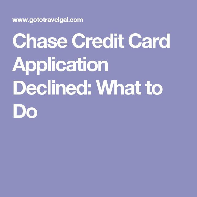 Chase Credit Card Application Declined: What to Do