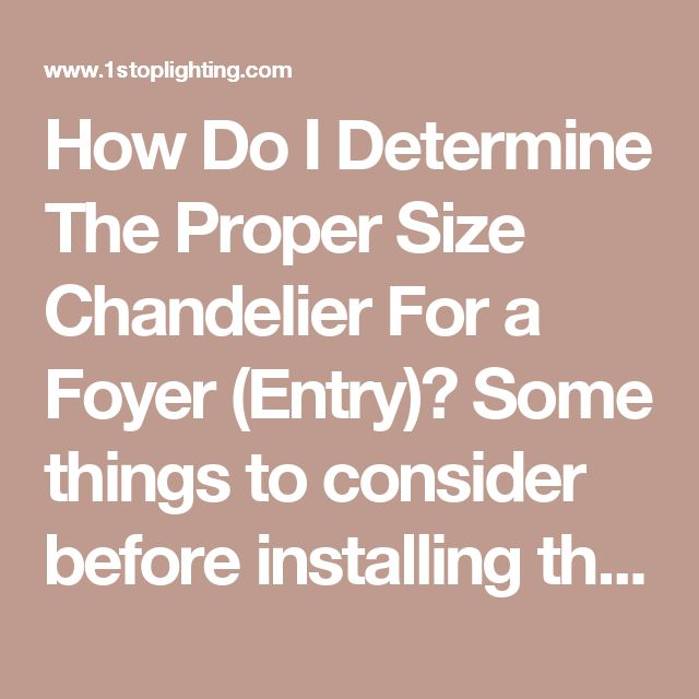 """How Do I Determine The Proper Size Chandelier For a Foyer (Entry)? Some things to consider before installing the right size chandelier for your foyer: For halls that are 75 square feet or more, plan on a fixture at least 12 inches in diameter or a chandelier at least 18 inches in diameter. The bottom of the fixture should be 7 feet from the finish floor, if you have a typical 9-10 foot ceiling height. Another method is a general calculation adopted from Hinkley Lighting Inc. """"When sizing a…"""