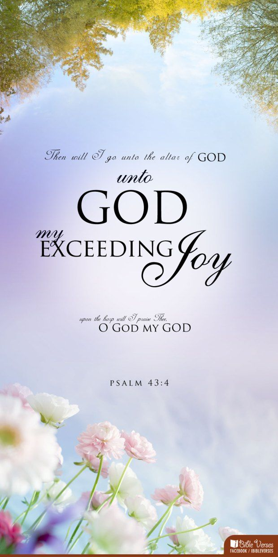 Then I will go unto the altar of GOD, unto GOD, my exceeding joy.  Upon the harp I will praise Thee O GOD, MY GOD ~ Psalm 43:4