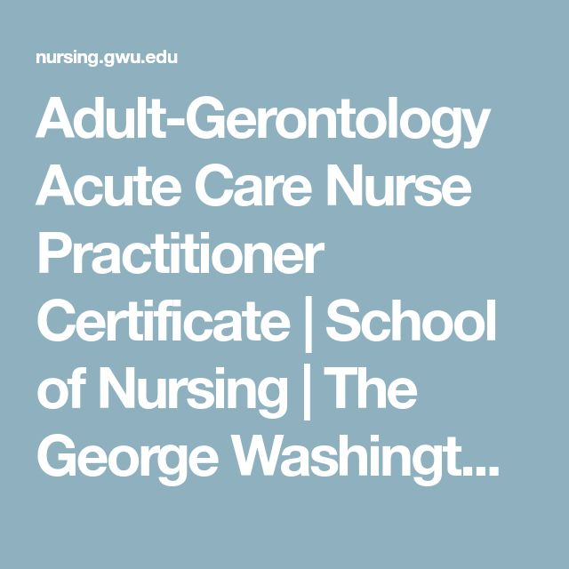 Adult-Gerontology Acute Care Nurse Practitioner Certificate | School of Nursing | The George Washington University