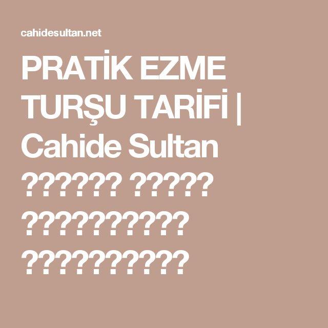 PRATİK EZME TURŞU TARİFİ   Cahide Sultan بِسْمِ اللهِ الرَّحْمنِ الرَّحِيمِ
