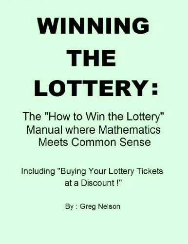 "Winning The Lottery: The ""How to Win the Lottery"" Manual where Mathematics Meets Common Sense by Greg Nelson. $8.29"