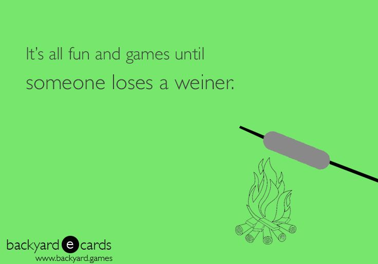It's all fun and games until someones loses a weiner.  Camping jokes |  Camping ecard |  Campfire quotes