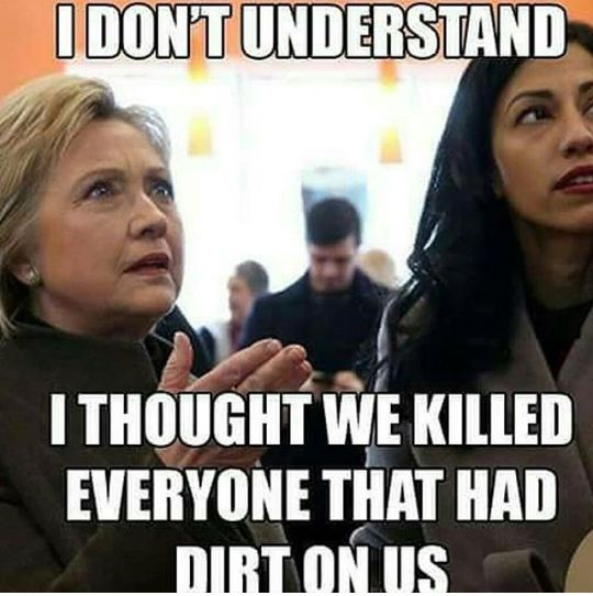 I don't understand,I thought we killed everyone that had dirt on us,Hillary Clinton,meme