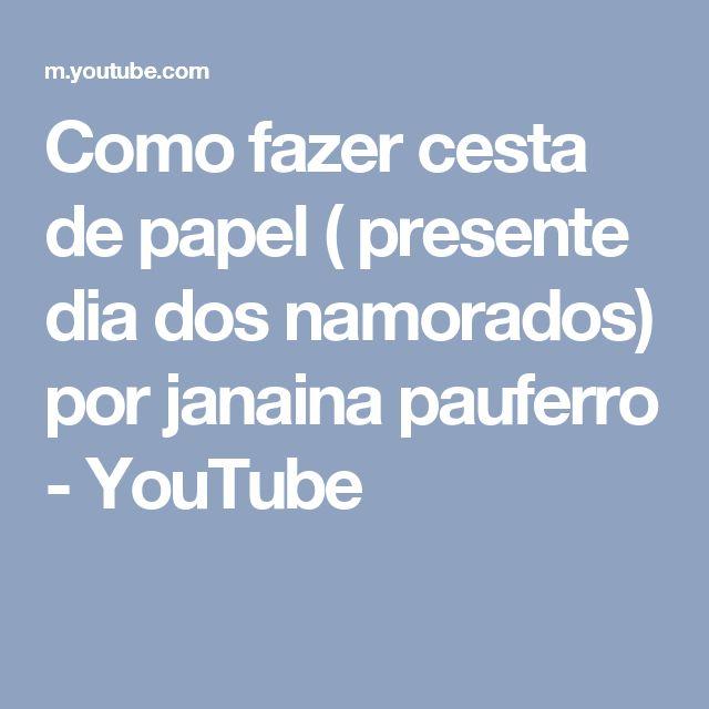 Como fazer cesta de papel ( presente dia dos namorados) por janaina pauferro - YouTube