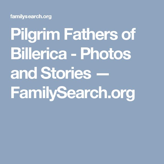 Pilgrim Fathers of Billerica  - Photos and Stories — FamilySearch.org