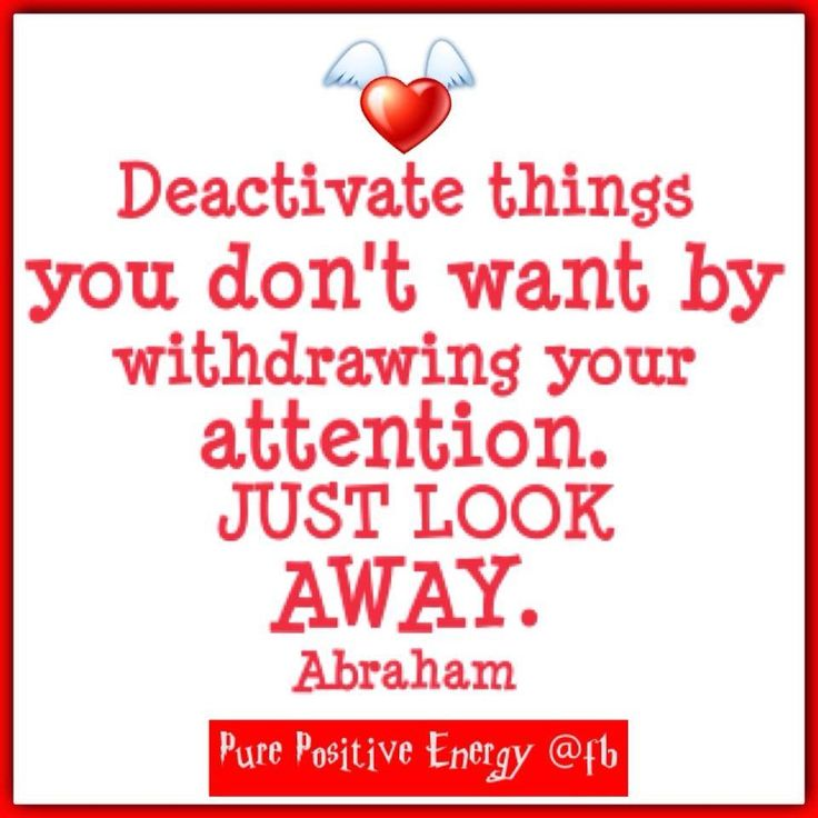 Yep, some people deactivate relationships this way...Abraham-Hicks Quotes