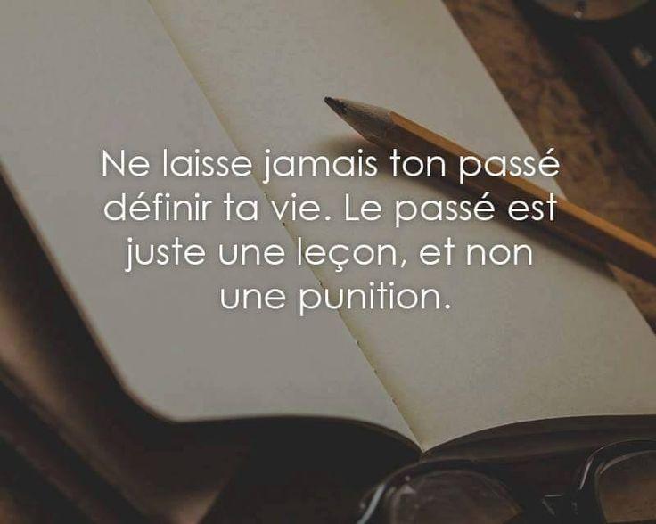 Ne laisse jamais ton passé définir ta vie. Le passé est juste une leçon, et non une punition.