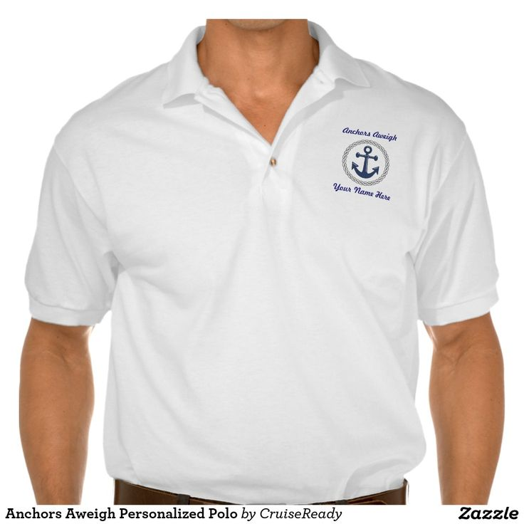 Anchors Aweigh Personalized Polo - Add your name to this nautical Anchors Aweigh shirt for cruising, boating, sailing, or just for fun! #polo shirts #nautical #cruising #boating #sailing #anchor #cruise wear