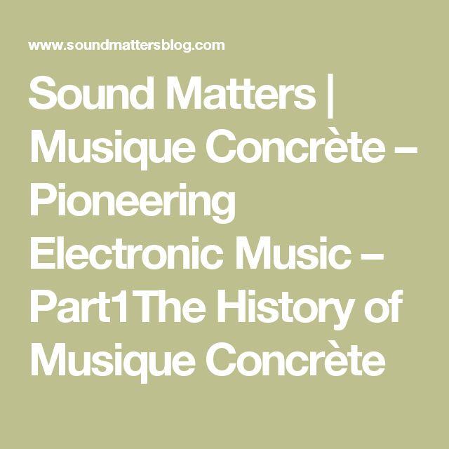 Sound Matters   Musique Concrète – Pioneering Electronic Music – Part1The History of Musique Concrète