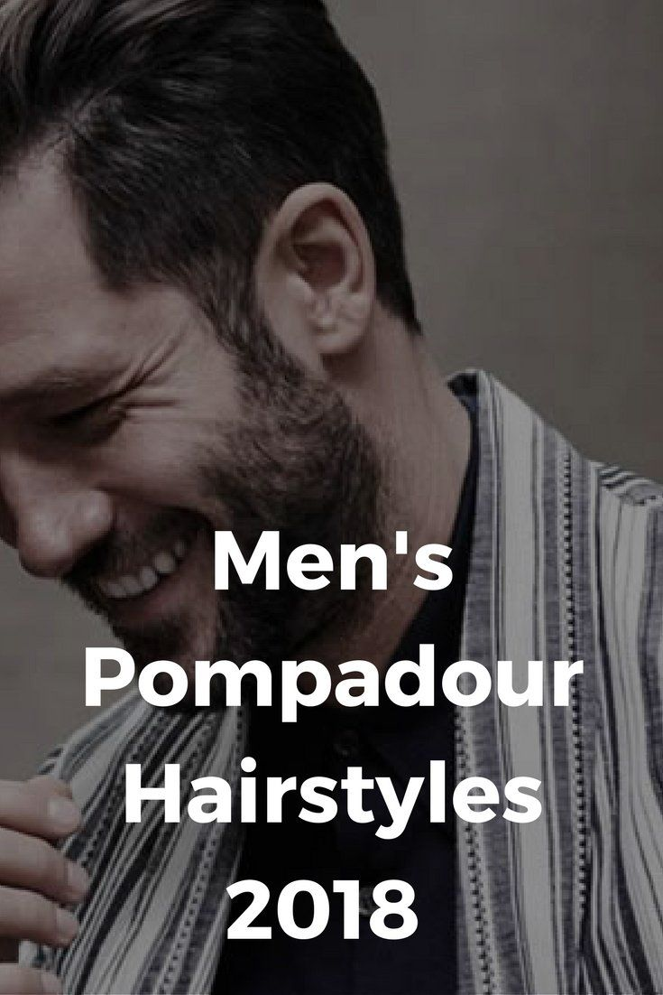 Men's Pompadour Hairstyles 2018 | Pompadour Hairstyles & Haircuts For Men  Pompadour hairstyle is probably one of the classiest hairstyles of all time. Firs