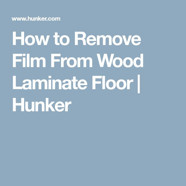 How to Remove Film From Wood Laminate Floor | Hunker