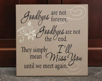 Goodbyes are not forever, goodbyes are not the end, wood sign, home decor, bereavement, sympathy gift, sympathy quote, bereavement quote