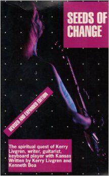 Seeds of Change: The Spiritual Quest of Kerry Livgren