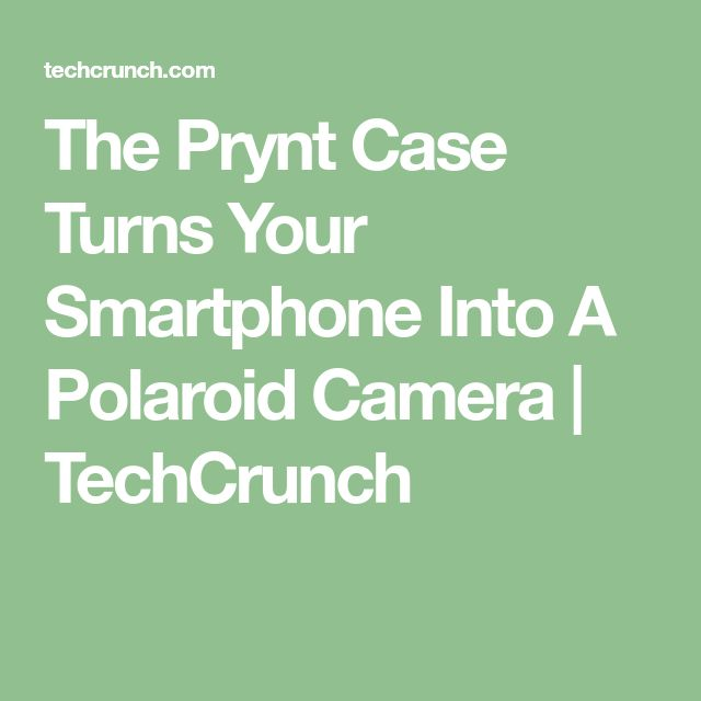 The Prynt Case Turns Your Smartphone Into A Polaroid Camera | TechCrunch