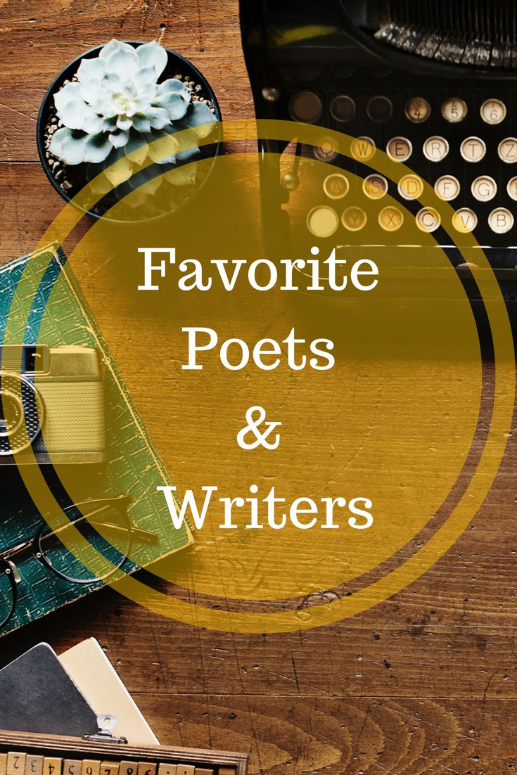 Favorite Poets & Writers | Famous poets and writers | Poetry | Creative writing