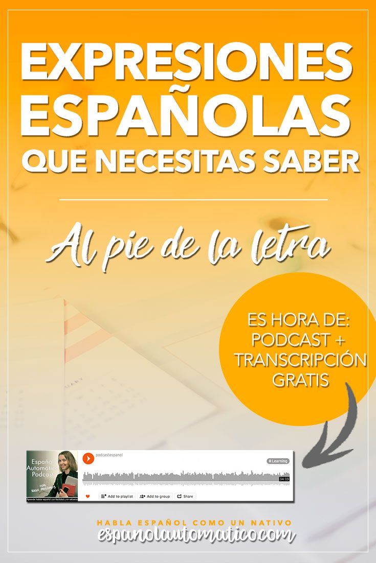 Spanish Expressions Everybody Ought to Know: Al Pie de la Letra. Today we start a cycle of podcast where I explain Spanish sayings, common idioms and Spanish expressions to help you achieve fluency in Speaking and understand native speakers. Listening to our free Spanish podcast will help you learn Spanish even without realising it, in the natural way, unconsciously. Don´t forget to download the free transcript of each episode. REPIN for later & share with your friends who also want to…