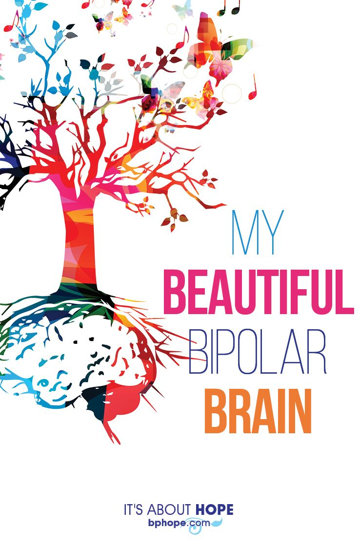 My brain is wired differently. Like yours. When you've got bipolar disorder, you've got a bipolar brain. Now I'm not saying there is anything wrong with having a bipolar brain; in fact actually just the opposite.