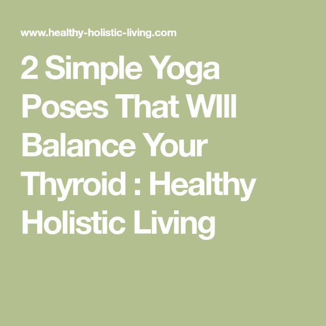 2 Simple Yoga Poses That WIll Balance Your Thyroid : Healthy Holistic Living