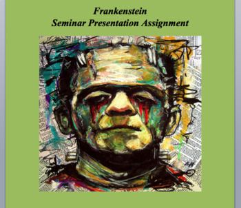 This resource is a seminar activity concerning the novel, Frankenstein, by Mary Shelley.Students are given a selection of seminar topics and are asked to work individually, in pairs, or groups (depending on class size) to create a seminar for the class concerning their