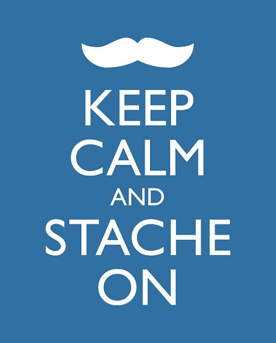 Keep calm and STACHE on!