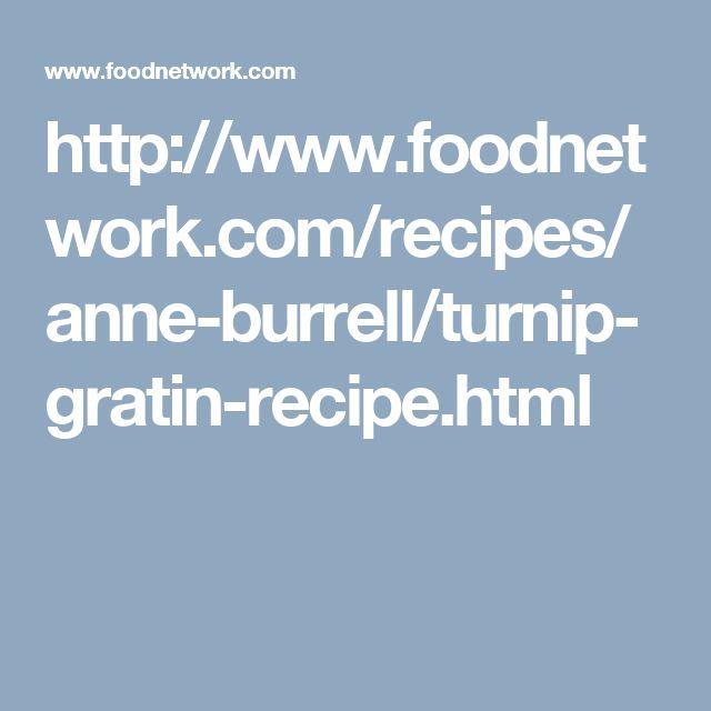 http://www.foodnetwork.com/recipes/anne-burrell/turnip-gratin-recipe.html