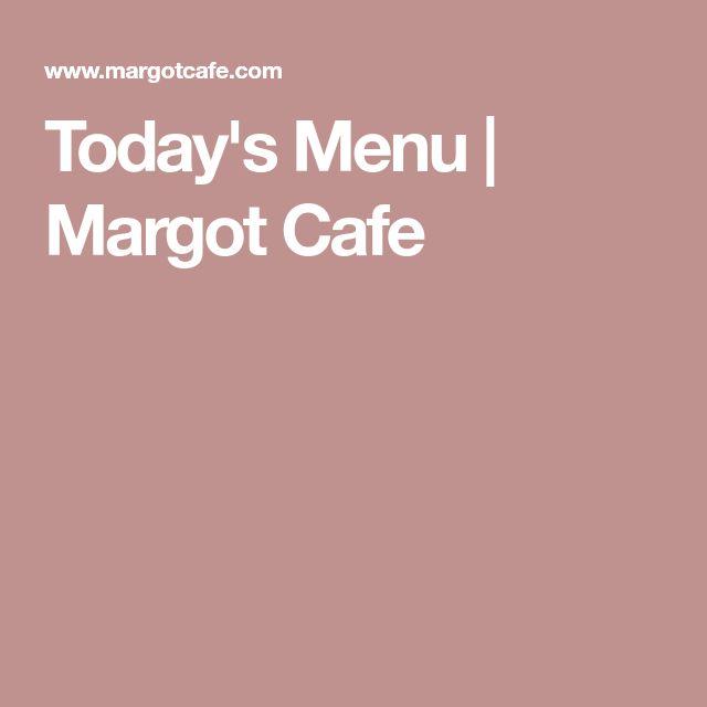 Today's Menu   Margot Cafe