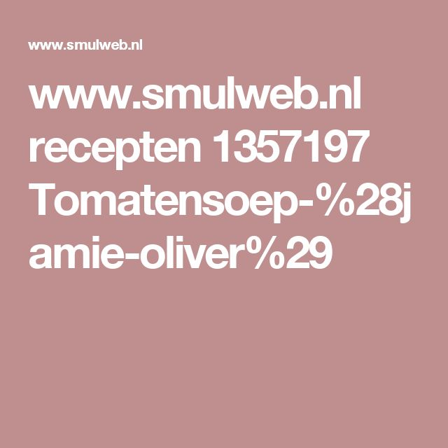 www.smulweb.nl recepten 1357197 Tomatensoep-%28jamie-oliver%29 YK. Lekker. Zelf nog stengel prei en bosje lavas toegevoegd.  Gemaakt 25 mei ☆☆☆☆☆
