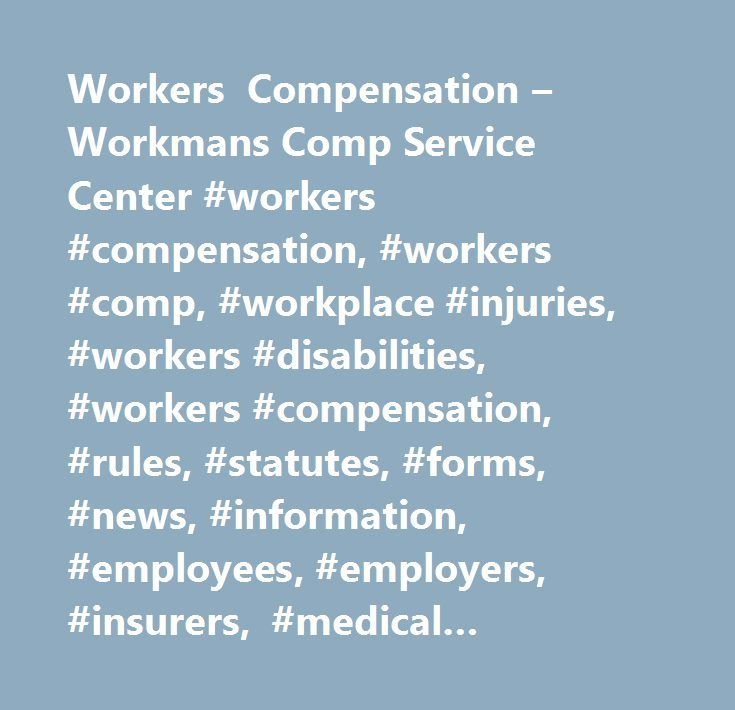 Workers Compensation – Workmans Comp Service Center #workers #compensation, #workers #comp, #workplace #injuries, #workers #disabilities, #workers #compensation, #rules, #statutes, #forms, #news, #information, #employees, #employers, #insurers, #medical #providers, #work #safety, #injured #worker…