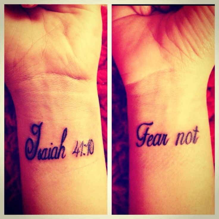 Fear not, for I am with you; be not dismayed, for I am your God; I will strengthen you, I will help you, I will uphold you with my righteous right hand. Isaiah 41:10 tattoo.