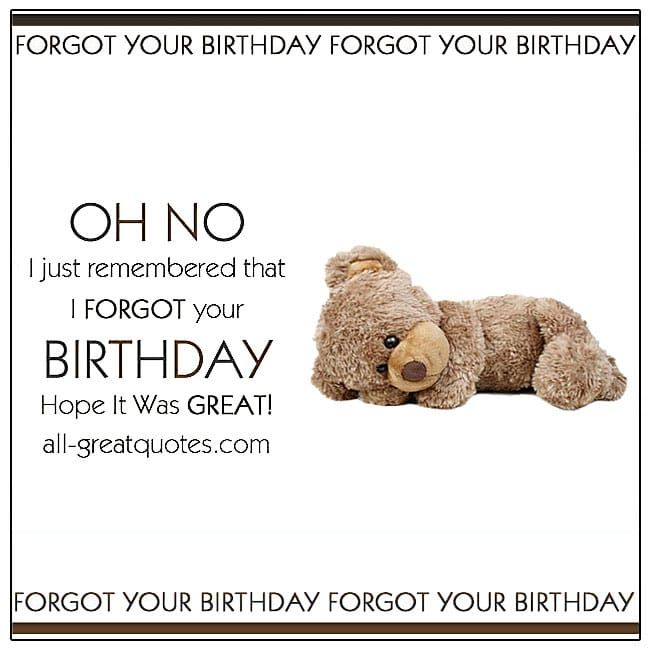 Oh No I Just Remembered That I Forgot Your Birthday All Greatquotes Com Happybelatedbir Belated Birthday Card Birthday Card Printable Happy Belated Birthday