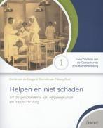 Helpen en niet schaden : uit de geschiedenis van verpleegkunde en medische zorg