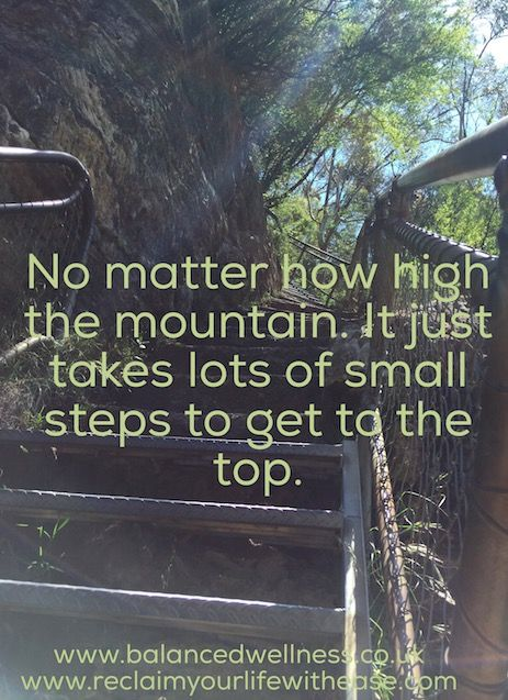 No Matter how High the mountain. It just takes lots of small steps to get to the top.