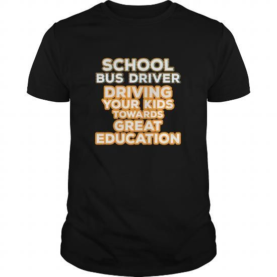 Awesome Tee School Bus driver  School Bus driver driving your kids towards great education Shirts & Tees