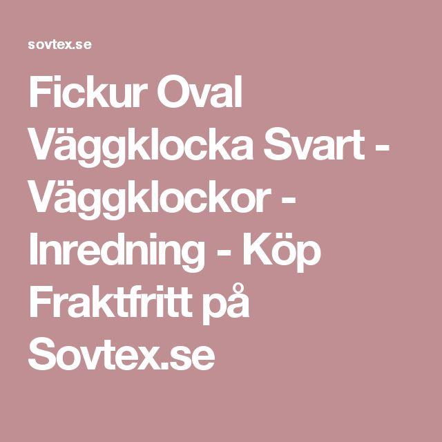 Fickur Oval Väggklocka Svart - Väggklockor - Inredning - Köp Fraktfritt på Sovtex.se