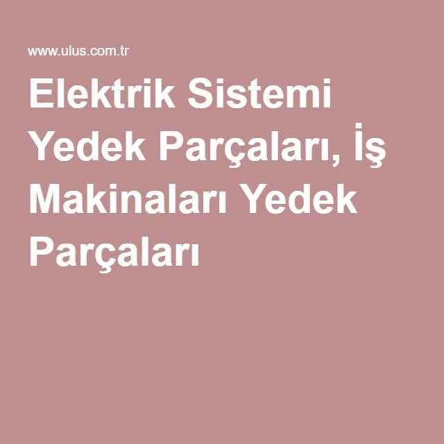 Elektrik Sistemi Yedek Parçaları, İş Makinaları Yedek Parçaları