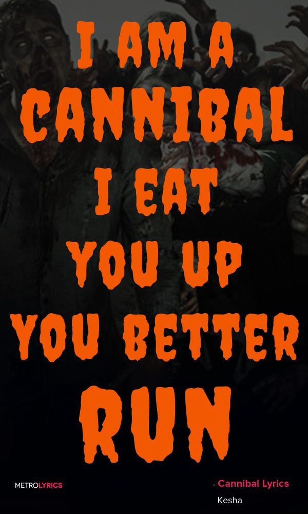 Kesha - Cannibal Lyrics and Quotes  Breakfast and lunch Then when I'm thirsty I drink their blood Carnivore, animal I am a cannibal I eat boys up You better run I am cannibal (cannibal cannibal)  #Kesha #Cannibal  #Halloween #quotes #lyricArt #music #lyrics