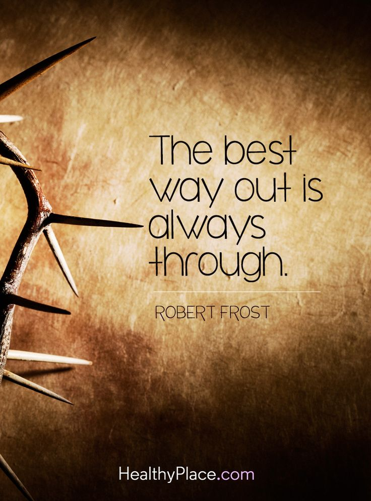 Quote on mental health: The best way out is always through - Robert Frost. www.HealthyPlace.com