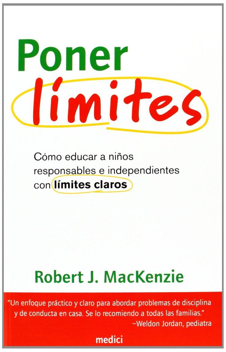 Poner límites : cómo educar a niños responsables e independientes con límites claros / Robert J. MacKenzie