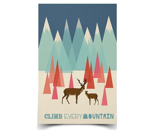 Climb Every Mountain  11 x 17 Poster by papersparrow on Etsy, $15.00