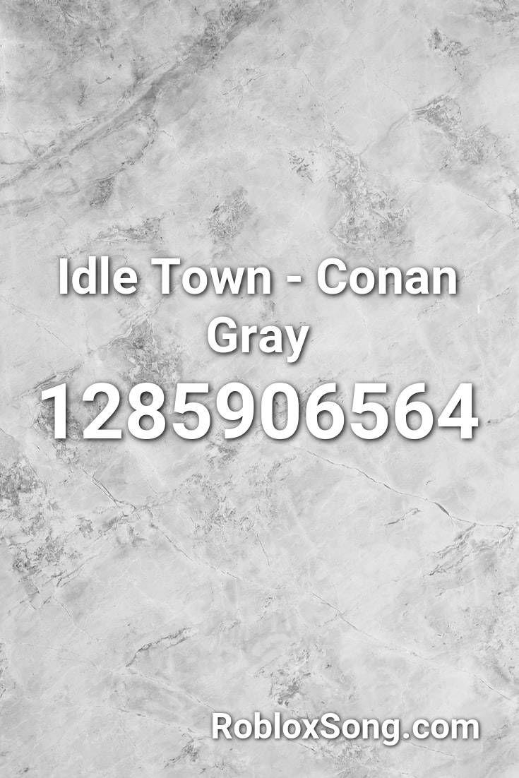 Idle Town Conan Gray Roblox Id Roblox Music Codes In 2020