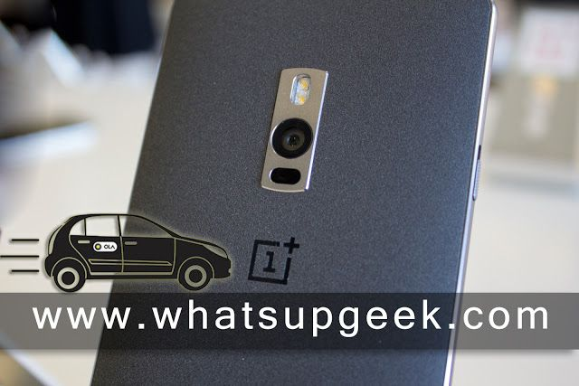 OnePlus 2 Exclusive Sale Begin via Amazon.in in India, Need Hands-On Before You Buy? Open Your Ola Taxi Service App ~ whatsupgeek