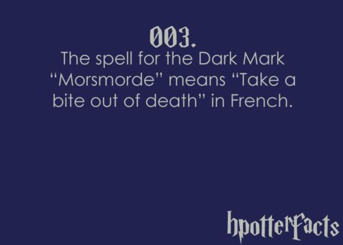 """Harry Potter Facts #003:    The spell for the Dark Mark """"Morsmorde"""" means """"Take a bite of death"""" in French."""