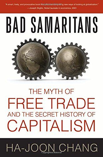 Bad Samaritans: The Myth of Free Trade and the Secret History of Capitalism von Ha-Joon Chang http://www.amazon.de/dp/1596915986/ref=cm_sw_r_pi_dp_-q4rvb07Z5CVZ