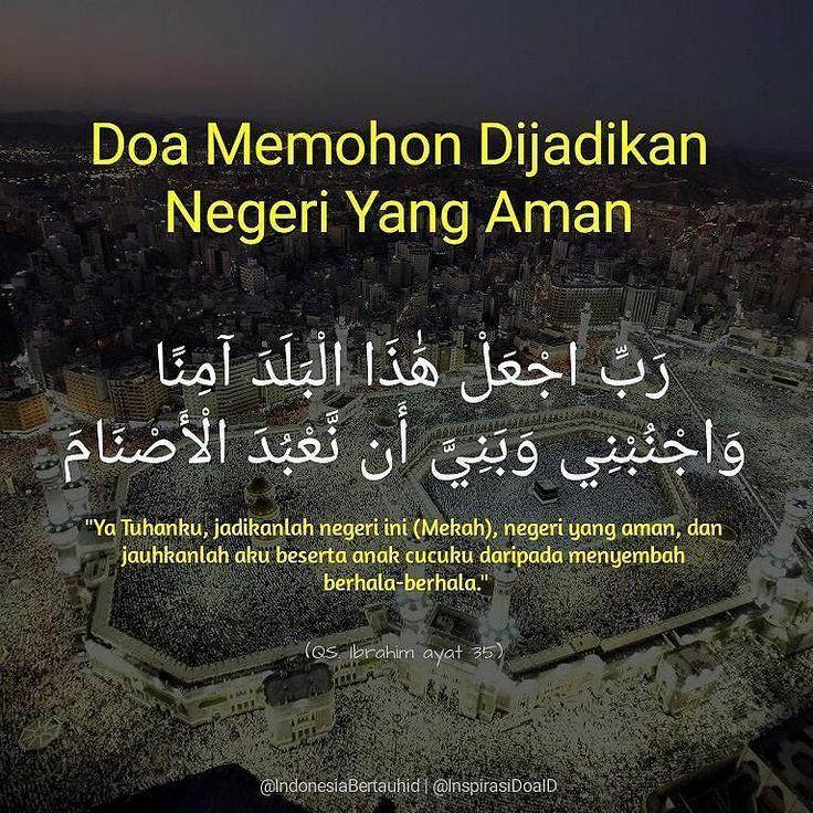 """. Doa Memohon Dijadikan Negeri Yang Aman  رب اجعل هذا البلد آمنا واجنبني وبني أن نعبد الأصنام  """"Ya Tuhanku jadikanlah negeri ini (Mekah) negeri yang aman dan jauhkanlah aku beserta anak cucuku daripada menyembah berhala-berhala.""""  QS. Ibrahim ayat 35  . . Follow @InspirasiDoaID  Follow @InspirasiDoaID  Follow @InspirasiDoaID   #IndonesiaBertauhid #IslamRahmatanLilAlamin #InspirasiDoaIB #Doa #Dailydoa #DoaSeharihari #Islam http://ift.tt/2f12zSN"""