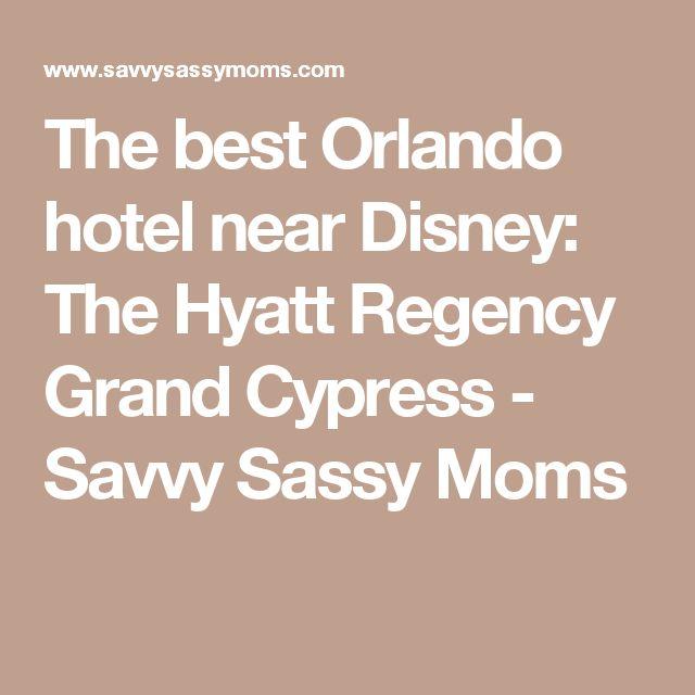 The best Orlando hotel near Disney: The Hyatt Regency Grand Cypress - Savvy Sassy Moms