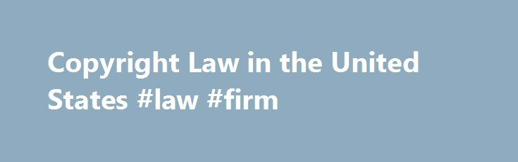 Copyright Law in the United States #law #firm http://laws.nef2.com/2017/05/22/copyright-law-in-the-united-states-law-firm/  #copyright law # Copyright Law in the United States Copyright law in the U.S. is governed by federal statute, namely the Copyright Act of 1976. The Copyright Act prevents the unauthorized copying of a work of authorship. However, only the copying of the work is prohibited–anyone may copy the ideas contained within a work. For example, a copyright could cover a written…