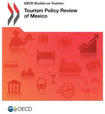 OECD Tourism Policy Review of Mexico (EBOOK) DOWNLOAD: http://dx.doi.org/10.1787/9789264266575-en