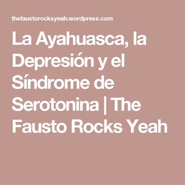 La Ayahuasca, la Depresión y el Síndrome de Serotonina | The Fausto Rocks Yeah
