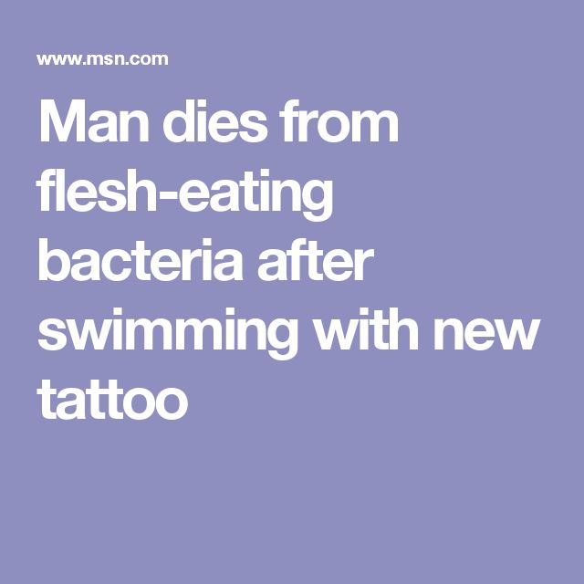 Man dies from flesh-eating bacteria after swimming with new tattoo